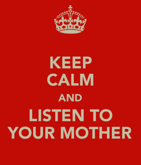 keep-calm-and-listen-to-your-mother-1